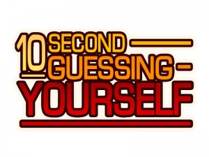 10 Second Guessing Yourself